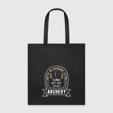 My Husband is That Hot Guy Who Loves Archery - Tote Bag
