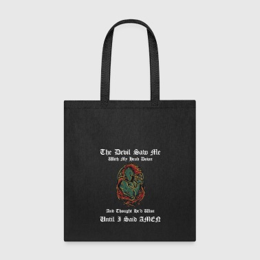 The Devil Saw Me With My Head Down thought he'd won until i said amen - Tote Bag
