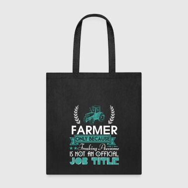 Farmer Is Not An Official Job Title T Shirt - Tote Bag