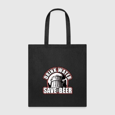 drink water save beer - Tote Bag