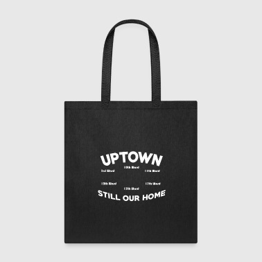 Uptown Still Our Home God Bless Uptown - Tote Bag