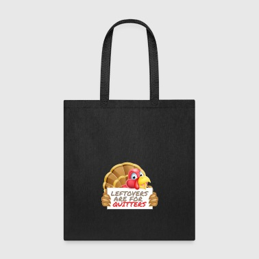 Leftovers Are For Quitters Thanksgiving Feast Fun - Tote Bag