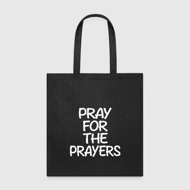 PRAY FOR THE PRAYERS - Tote Bag