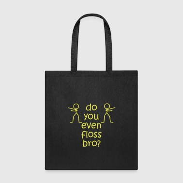 Floss Like A Boss Dance Flossing Dance Shirt Gift Idea Do you even floss bro - Tote Bag