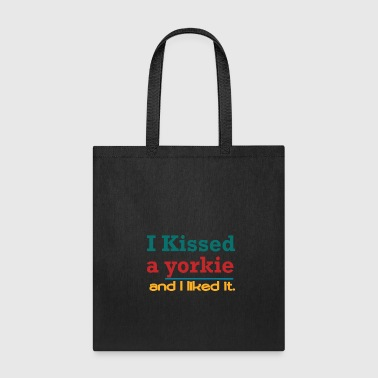 I Kissed a Yorkie and I liked it. - Tote Bag