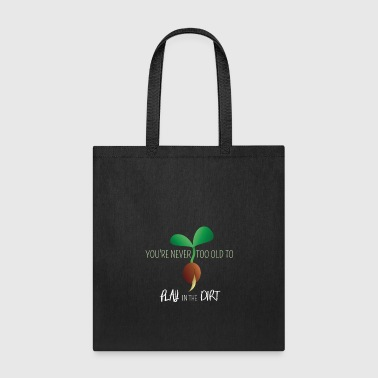 You're Never Too Old to Play in Dirt, Funny - Tote Bag