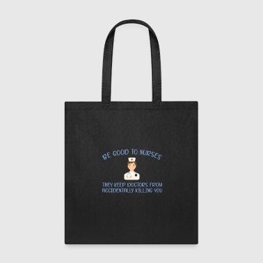 Doctor - Be good to Nurses - Tote Bag