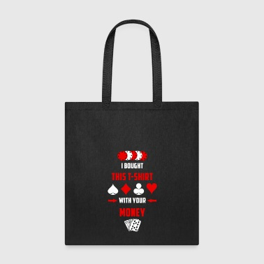Poker Bought T-shirt with your Money - Tote Bag