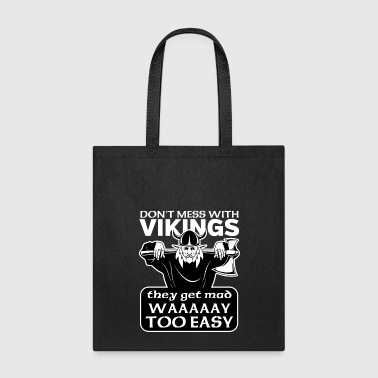 Don't Mess With Vikings They Get Mad Too Easy - Tote Bag