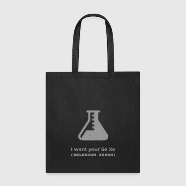 Pickup Line I Want Your SeXe | Science Lover Pickup Line - Tote Bag