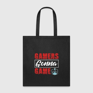 Gamers Gonna Game - Tote Bag