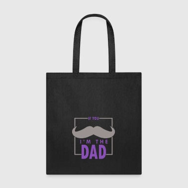 If you I'm the dad - Tote Bag