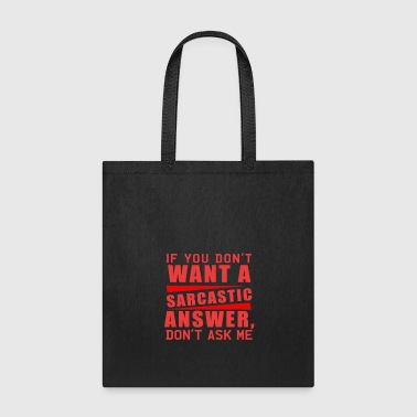 If you don't want a Sarcastic answer, don't ask me - Tote Bag