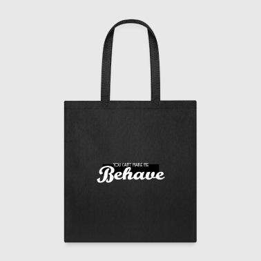 Haha Cute & Behave Tshirt Design You can t make me behave - Tote Bag