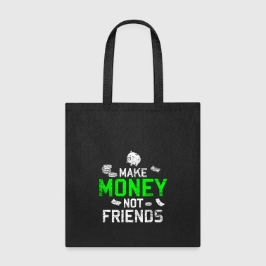 Up Make Money Not Friends - Tote Bag