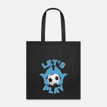 Play Soccer Let's play soccer - Tote Bag