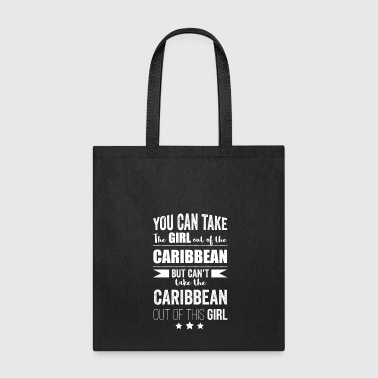 Can take the girl out of the Carribean s but Can't take the Carribean out of the Girl - Tote Bag