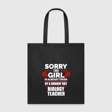 Sorry Girl Already taken by hot Biology Teacher - Tote Bag