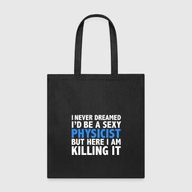 Never dreamt I'd be Sexy Physicist but Killing it Physics Graduation - Tote Bag