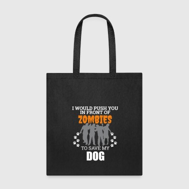 Push You In Front Zombies to save my Dog Owner Dog Lover - Tote Bag