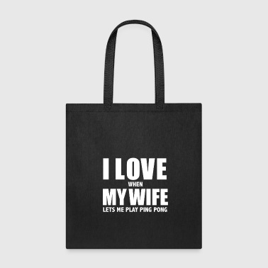 Wedding Day Love my wife when she lets me play ping pong table tennis whipped - Tote Bag