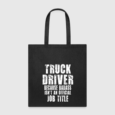 Truck Driver Because - Tote Bag