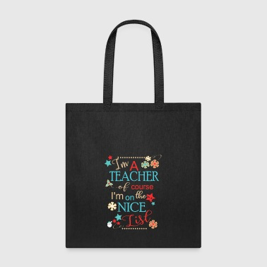 Funny Christmas Teacher Gift I'm A Teacher Of Course I'm On The Nice List - Tote Bag