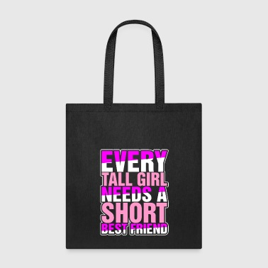 Every Tall Girl Needs A Short Best Friend - Tote Bag