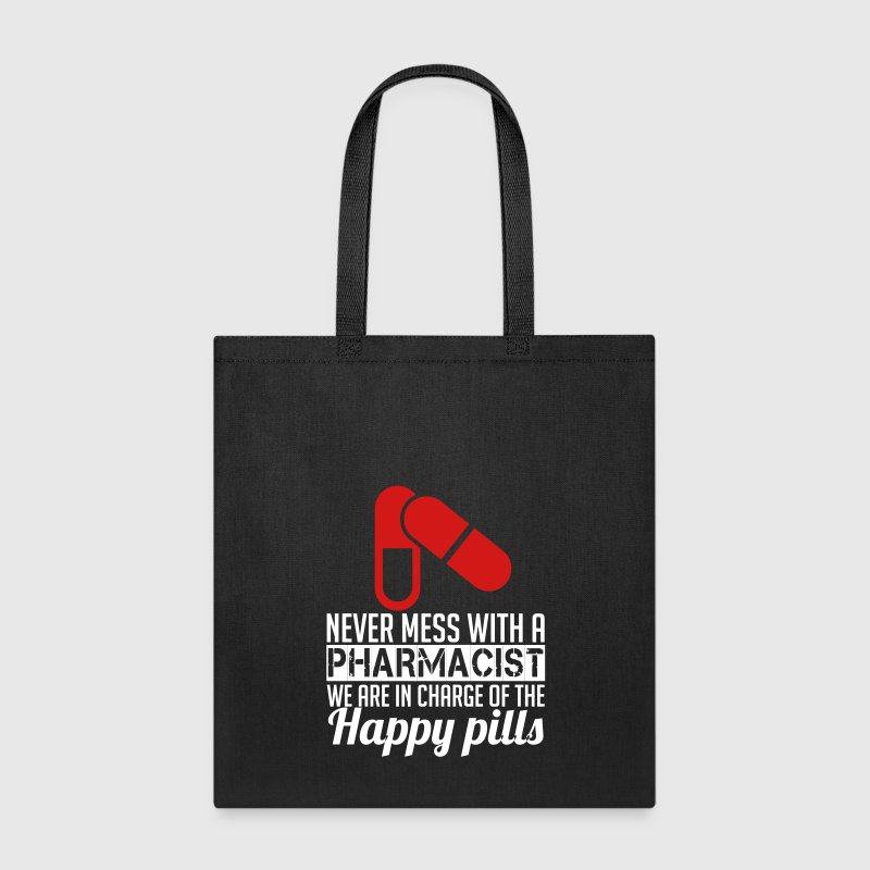 NEVER MESS WITH PHARMACIST WE ARE IN CHARGE OF THE HAPPY PILLS - Tote Bag