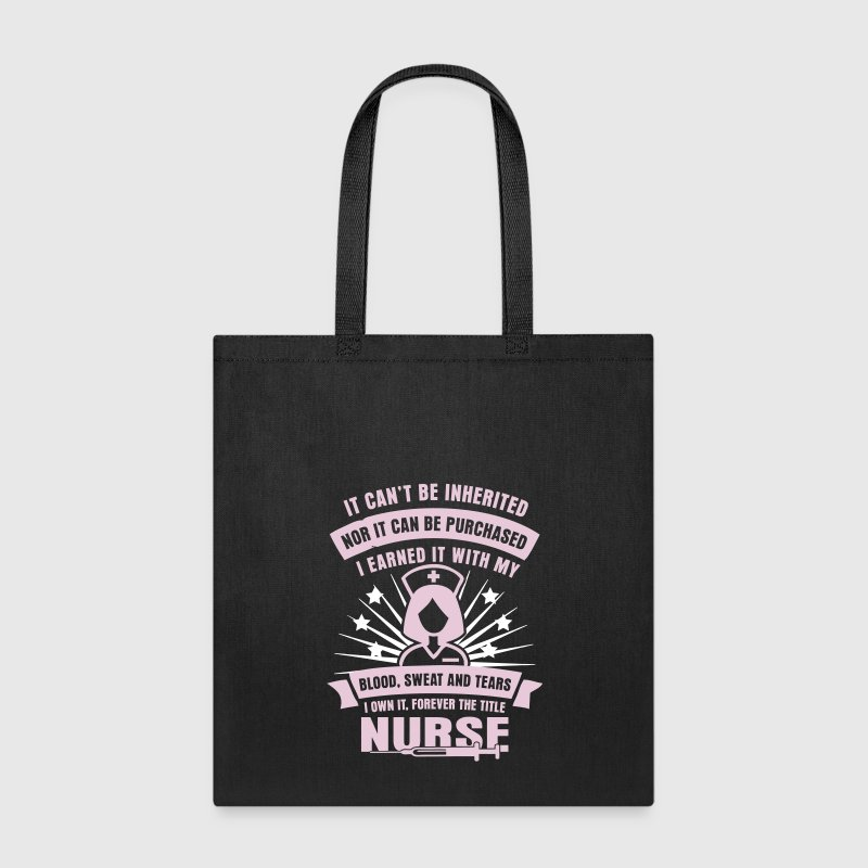 Nurse Can't Be Inherited Nor It Can Be Purchased - Tote Bag