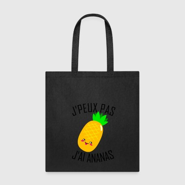 I can't. I have pineapple (French Version) - Tote Bag