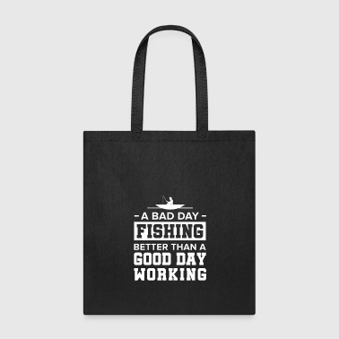 Fish Hook A Bad Day Fishing Good Day Working Fisherman Fish - Tote Bag