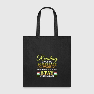 Writing Reading gives us Someplace Bookworm Read Reading - Tote Bag