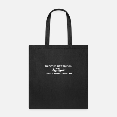 Fly To Fly Or Not To Fly - Tote Bag