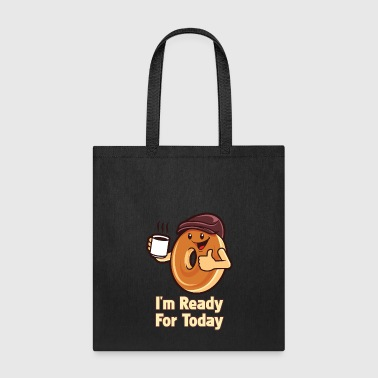 I'm Ready For Today - Tote Bag