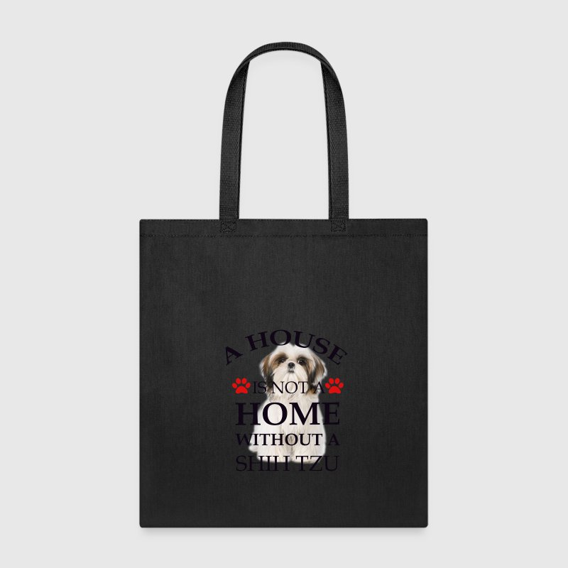 i house is  not a home without a shih tzu - Tote Bag