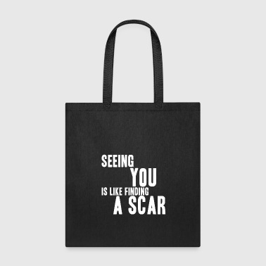 Seeing You Is Like Finding A Scar - Tote Bag