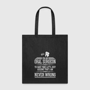 Wrong Im An Oral Surgeon Never Wrong - Tote Bag
