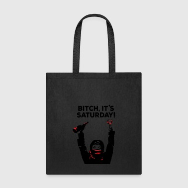 Bitch its Saturday - Tote Bag