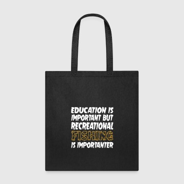 Recreational Fishing Is Importanter - Tote Bag