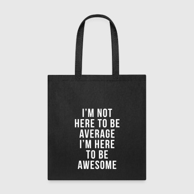 I'm Here To Be Awesome  - Tote Bag