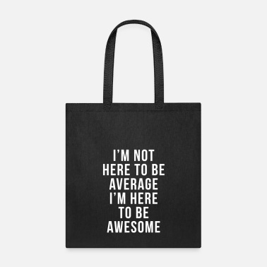 Quote I'm Here To Be Awesome  - Tote Bag