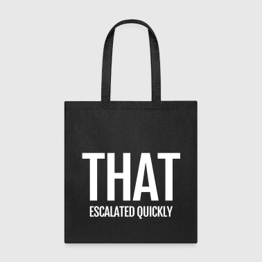 that escalated quickly conflict argument fun word - Tote Bag