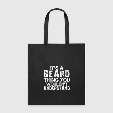 It's A Beard Thing You Wouldn't Understand - Tote Bag