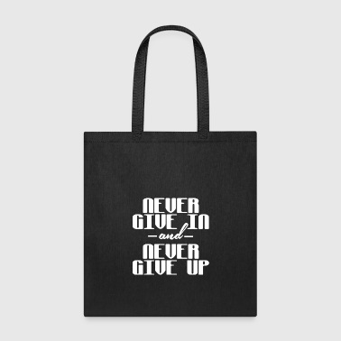 Never give in and never give up - Tote Bag