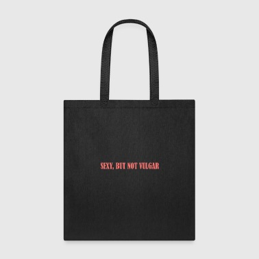 SEXY BUT NOT VULGAR - Tote Bag