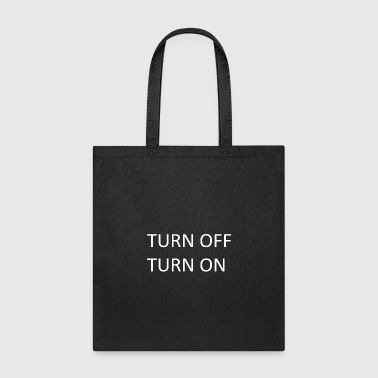 Turn TURN OFF TURN ON - Tote Bag