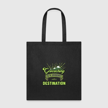 geocaching is a journey with a destination - Tote Bag