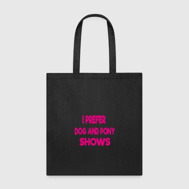 i prefer dog and pony shows - Tote Bag