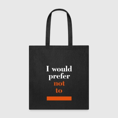 I would prefer not to (Herman Melville: Bartleby) - Tote Bag